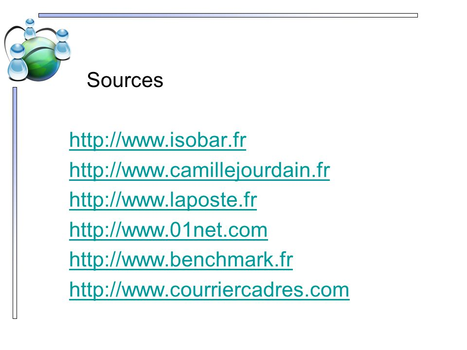 Sources http://www.isobar.fr http://www.camillejourdain.fr http://www.laposte.fr http://www.01net.com http://www.benchmark.fr http://www.courriercadre