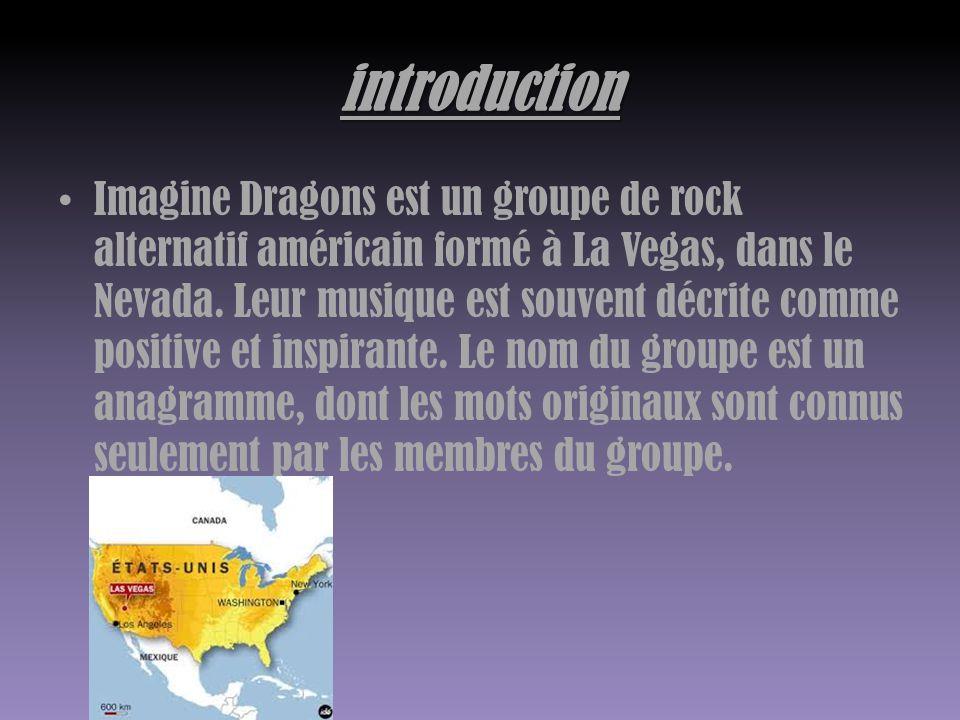 introduction Imagine Dragons est un groupe de rock alternatif américain formé à La Vegas, dans le Nevada. Leur musique est souvent décrite comme posit