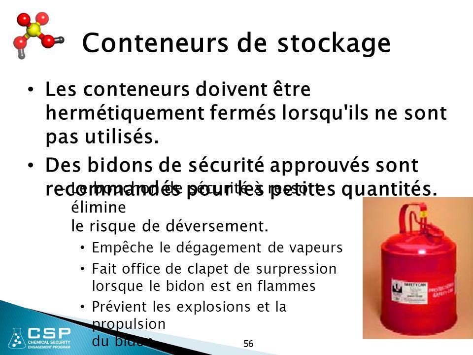 56 Conteneurs de stockage Les conteneurs doivent être hermétiquement fermés lorsqu'ils ne sont pas utilisés. Des bidons de sécurité approuvés sont rec