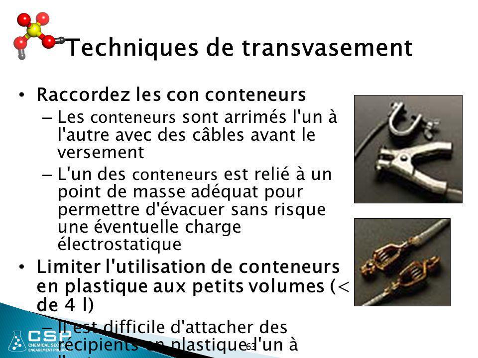 63 Techniques de transvasement Raccordez les con conteneurs – Les conteneurs sont arrimés l'un à l'autre avec des câbles avant le versement – L'un des