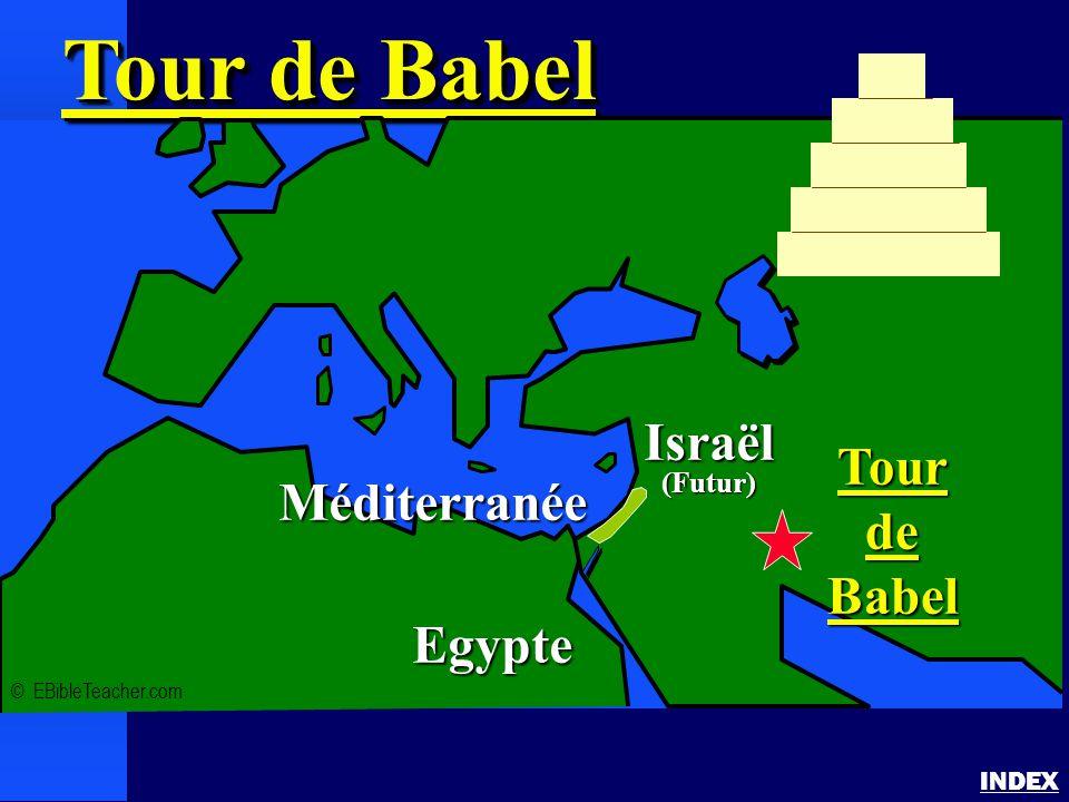 Tour de Babel INDEX Tour de Babel © EBibleTeacher.com Méditerranée Israël(Futur) Egypte TourdeBabel
