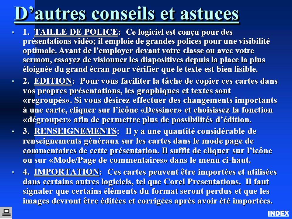 D'autres conseils et astuces 1. TAILLE DE POLICE: Ce logiciel est conçu pour des présentations vidéo; il emploie de grandes polices pour une visibilit