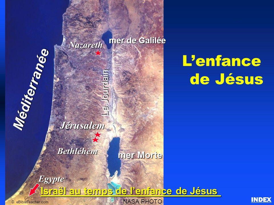 L'enfance de Jésus Nazareth Egypte Jérusalem Bethléhem mer de Galilée mer Morte Le Jourdain Méditerranée NASA PHOTO © eBibleTeacher.com Israël au temp
