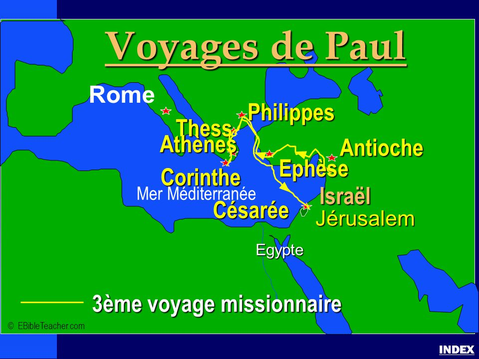 Paul-3ème voyage missionnaire Paul's 3rd Voyage INDEX 3ème voyage missionnaire Israël Jérusalem Egypte Voyages de Paul Rome Antioche Philippes Corinth