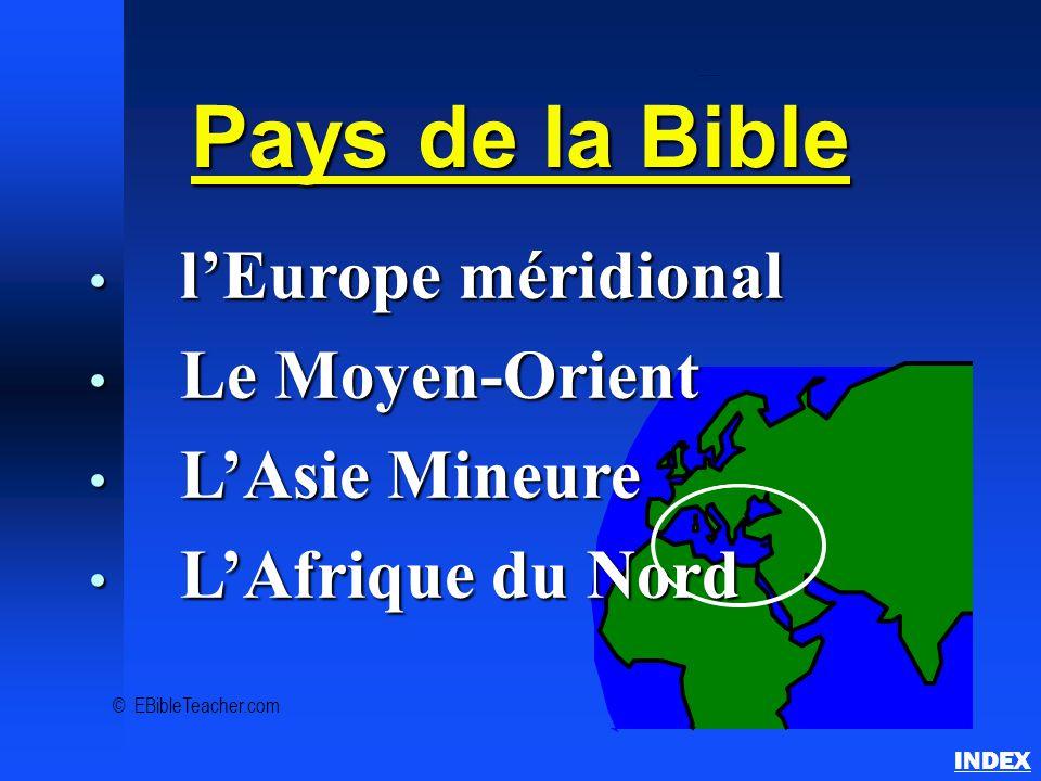 Vue d'ensemble des pays bibliques INDEX Pays de la Bible l'Europe méridional l'Europe méridional Le Moyen-Orient Le Moyen-Orient L'Asie Mineure L'Asie