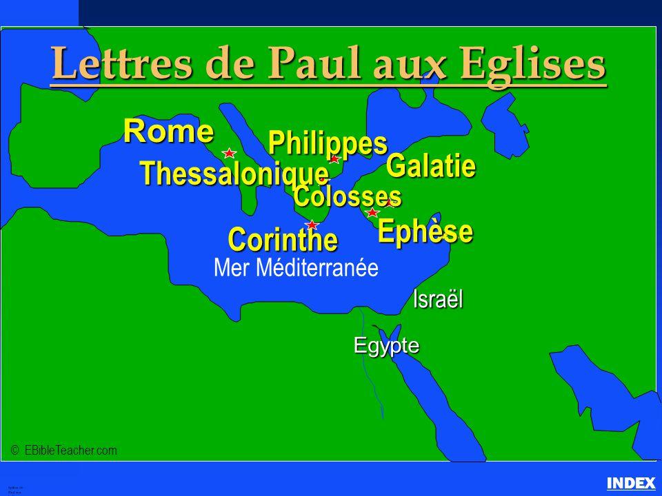 Epîtres de Paul aux Eglises INDEX Israël Egypte Rome Philippes Corinthe Thessalonique Ephèse © EBibleTeacher.com Galatie Colosses Lettres de Paul aux