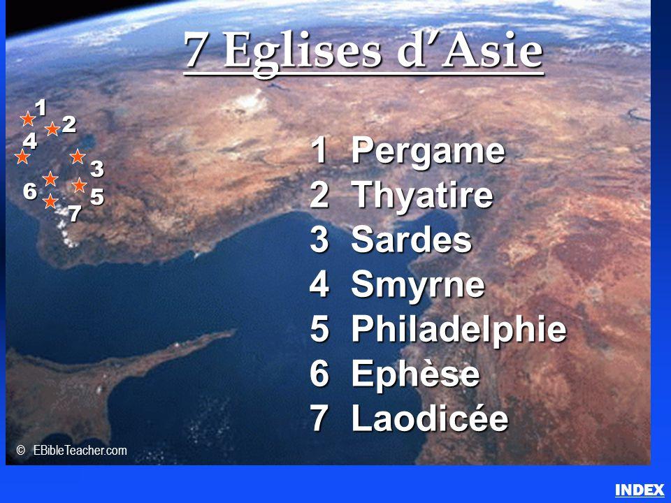 7 Eglises d'Asie 1 Pergame 2 Thyatire 3 Sardes 4 Smyrne 5 Philadelphie 6 Ephèse 7 Laodicée 1 2 3 4 6 5 7 © EBibleTeacher.com 7 Eglises d'Asie (Apocaly