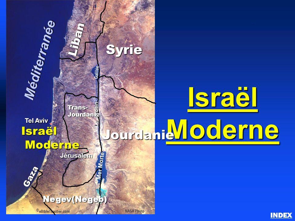 Israël Moderne Israël moderne INDEXGaza © Tel Aviv Trans-Jourdanie Jourdanie Jérusalem Liban Syrie Negev(Negeb) Méditerranée Mer Morte Galilée Le Jord