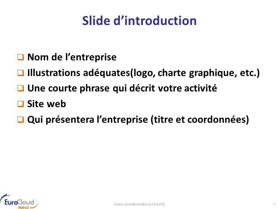 Slide d'introduction  Nom de l'entreprise  Illustrations adéquates(logo, charte graphique, etc.)  Une courte phrase qui décrit votre activité  Sit