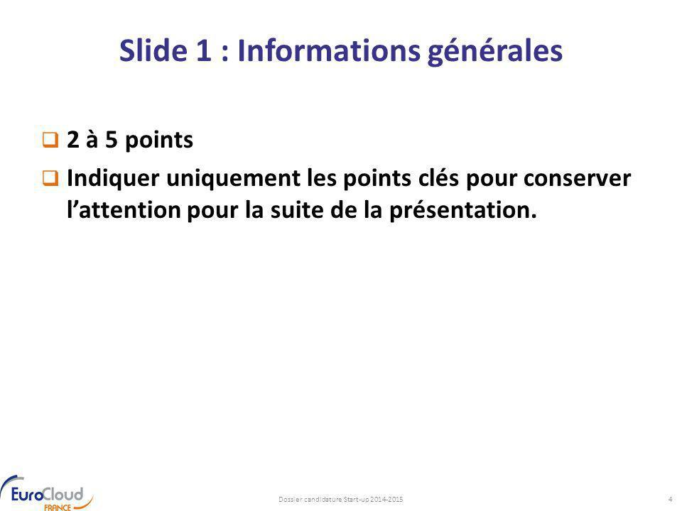 Slide 1 : Informations générales  2 à 5 points  Indiquer uniquement les points clés pour conserver l'attention pour la suite de la présentation. Dos