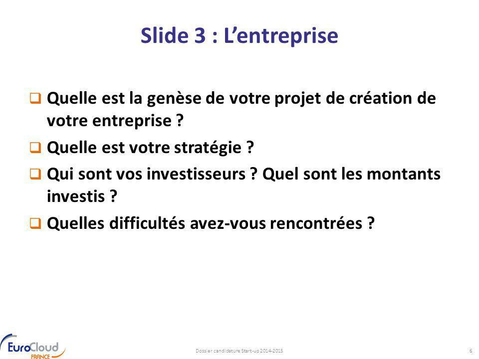 Slide 3 : L'entreprise  Quelle est la genèse de votre projet de création de votre entreprise ?  Quelle est votre stratégie ?  Qui sont vos investis
