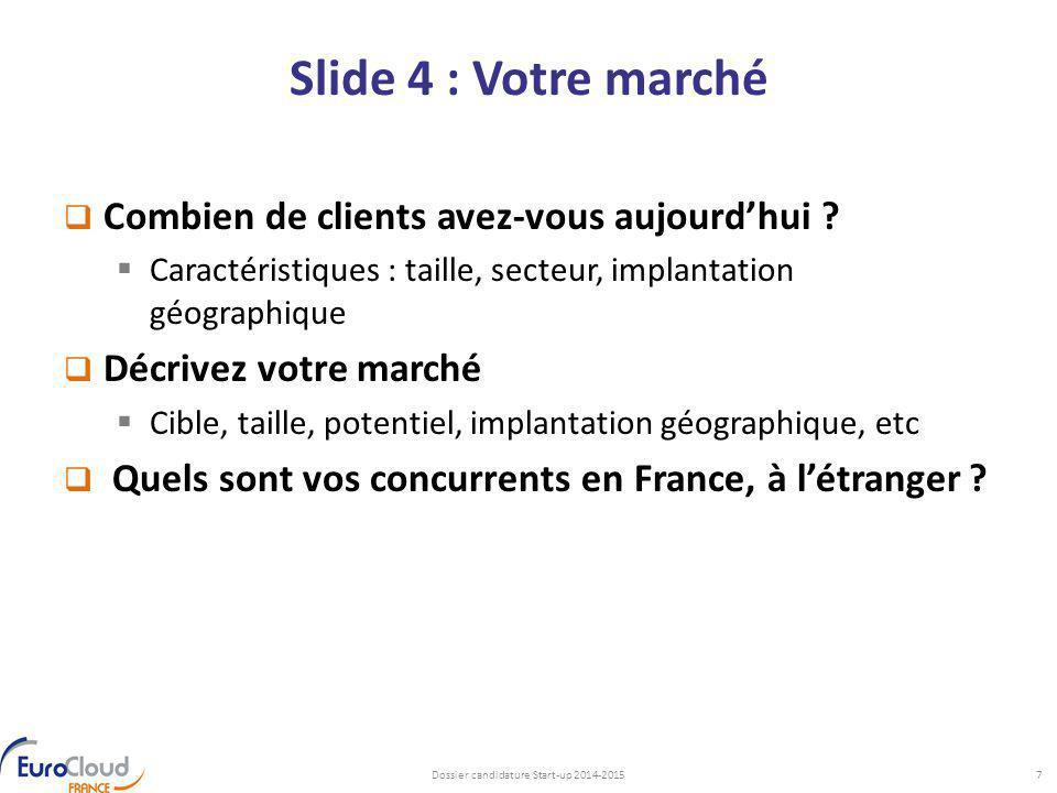 Slide 4 : Votre marché  Combien de clients avez-vous aujourd'hui ?  Caractéristiques : taille, secteur, implantation géographique  Décrivez votre m