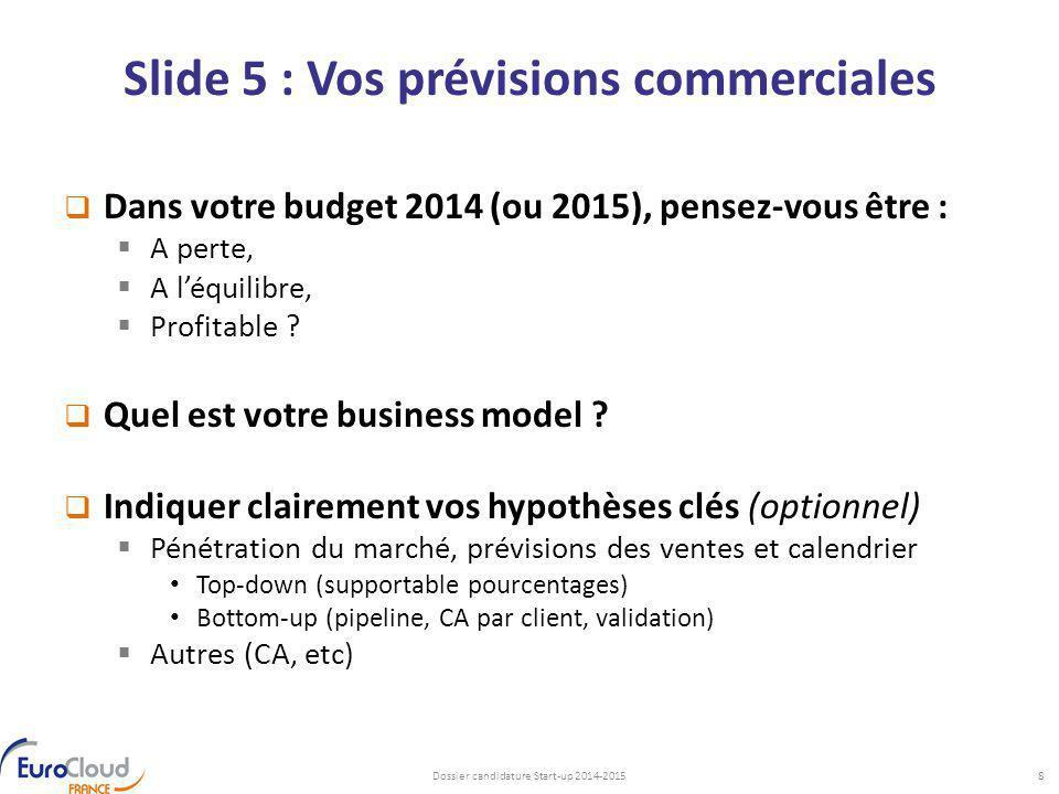 Slide 5 : Vos prévisions commerciales  Dans votre budget 2014 (ou 2015), pensez-vous être :  A perte,  A l'équilibre,  Profitable ?  Quel est vot