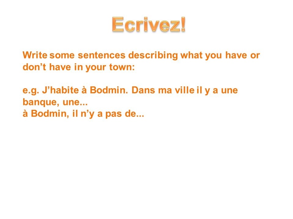 Write some sentences describing what you have or don't have in your town: e.g.