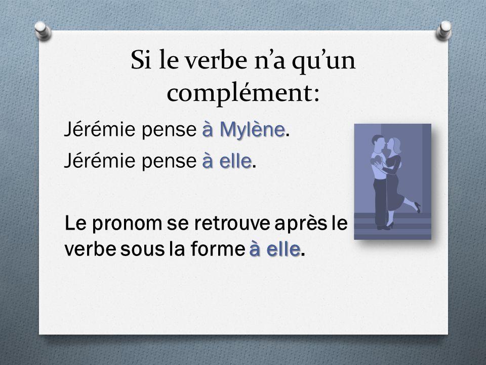 Si le verbe n'a qu'un complément: à Mylène Jérémie pense à Mylène. à elle Jérémie pense à elle. à elle Le pronom se retrouve après le verbe sous la fo