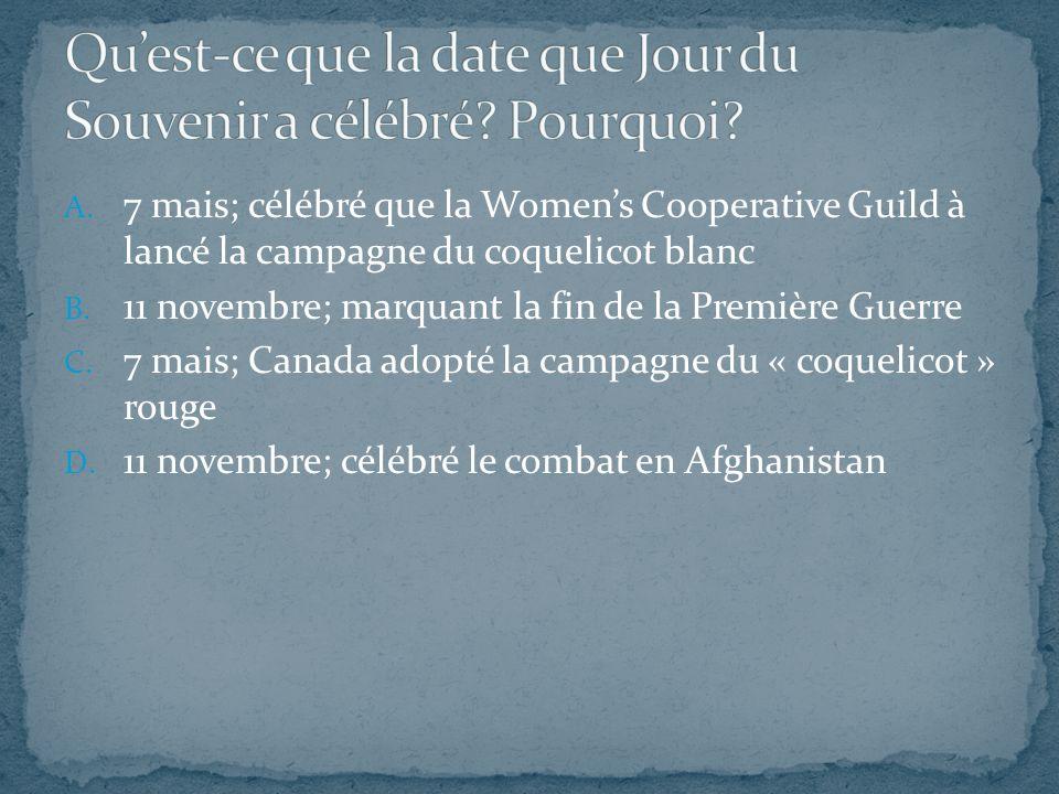 A. 7 mais; célébré que la Women's Cooperative Guild à lancé la campagne du coquelicot blanc B. 11 novembre; marquant la fin de la Première Guerre C. 7