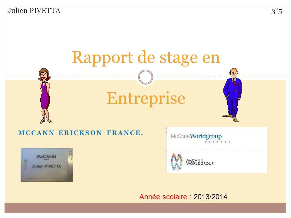 MCCANN ERICKSON FRANCE. Rapport de stage en Entreprise 3°5Julien PIVETTA Année scolaire : 2013/2014