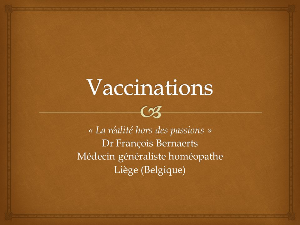 « La réalité hors des passions » Dr François Bernaerts Médecin généraliste homéopathe Liège (Belgique)