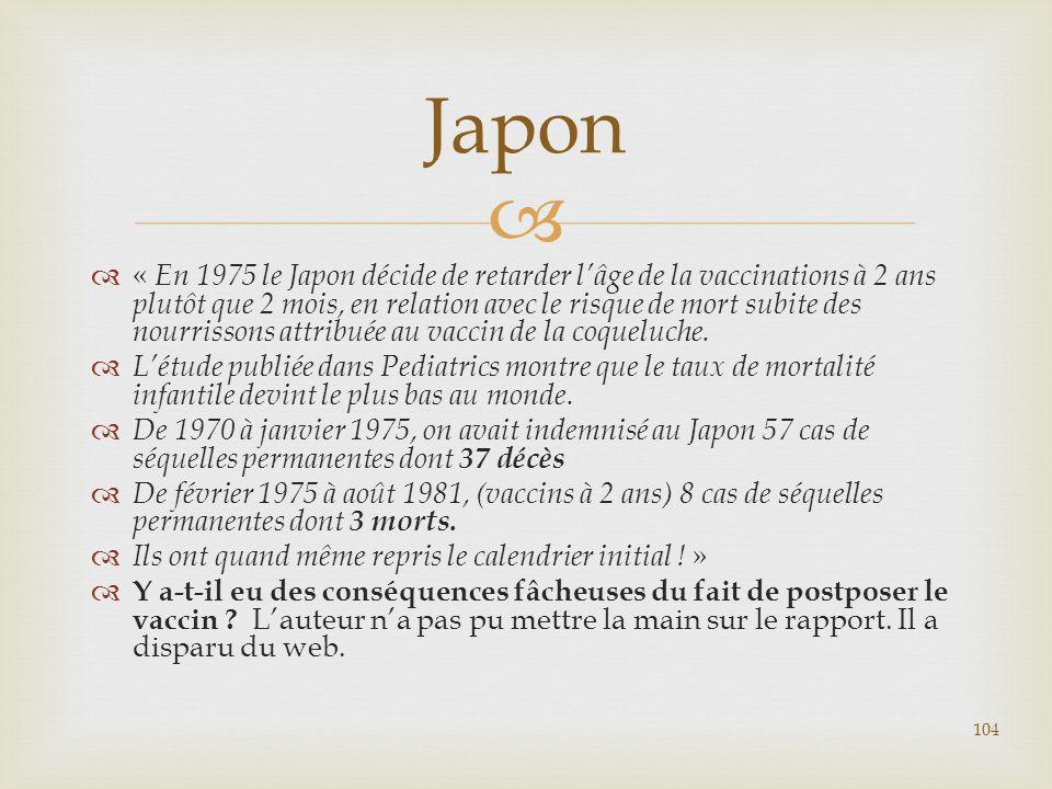   « En 1975 le Japon décide de retarder l'âge de la vaccinations à 2 ans plutôt que 2 mois, en relation avec le risque de mort subite des nourrisson