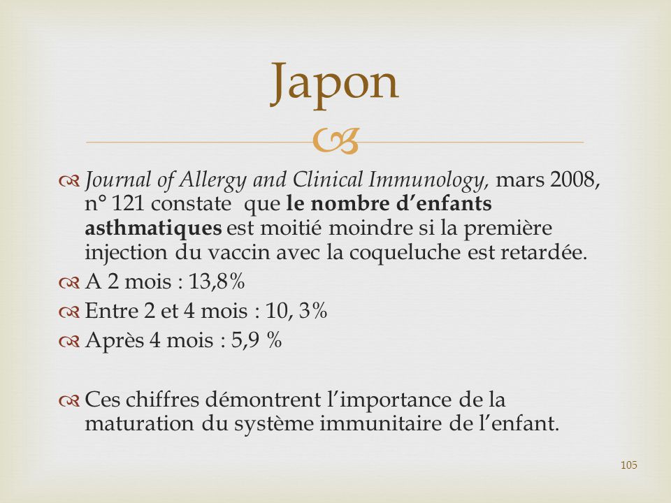   Journal of Allergy and Clinical Immunology, mars 2008, n° 121 constate que le nombre d'enfants asthmatiques est moitié moindre si la première inje
