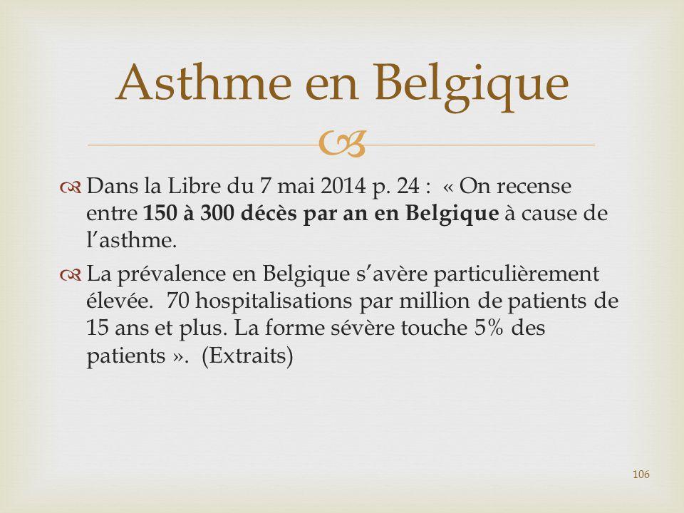   Dans la Libre du 7 mai 2014 p. 24 : « On recense entre 150 à 300 décès par an en Belgique à cause de l'asthme.  La prévalence en Belgique s'avère