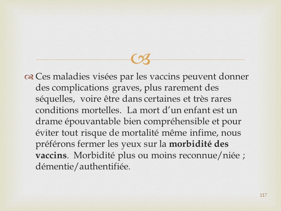   Ces maladies visées par les vaccins peuvent donner des complications graves, plus rarement des séquelles, voire être dans certaines et très rares