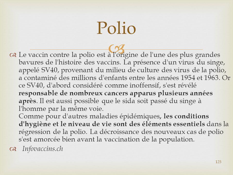   Le vaccin contre la polio est à l'origine de l'une des plus grandes bavures de l'histoire des vaccins. La présence d'un virus du singe, appelé SV4