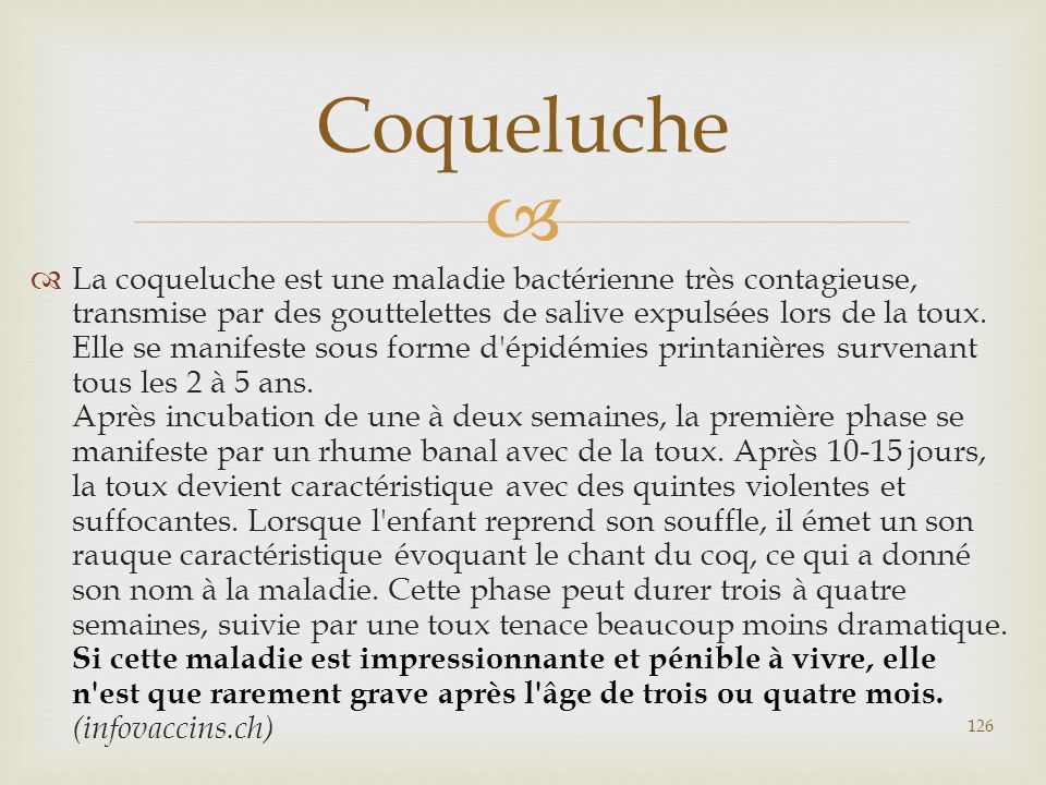   La coqueluche est une maladie bactérienne très contagieuse, transmise par des gouttelettes de salive expulsées lors de la toux. Elle se manifeste