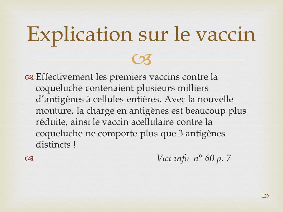   Effectivement les premiers vaccins contre la coqueluche contenaient plusieurs milliers d'antigènes à cellules entières. Avec la nouvelle mouture,