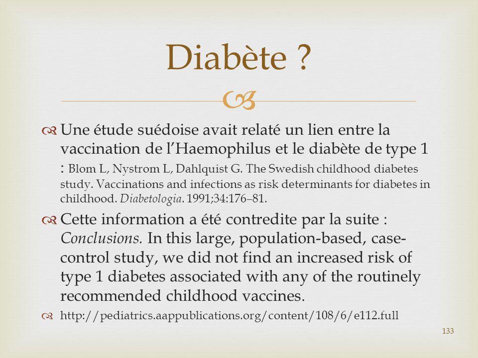   Une étude suédoise avait relaté un lien entre la vaccination de l'Haemophilus et le diabète de type 1 : Blom L, Nystrom L, Dahlquist G. The Swedis
