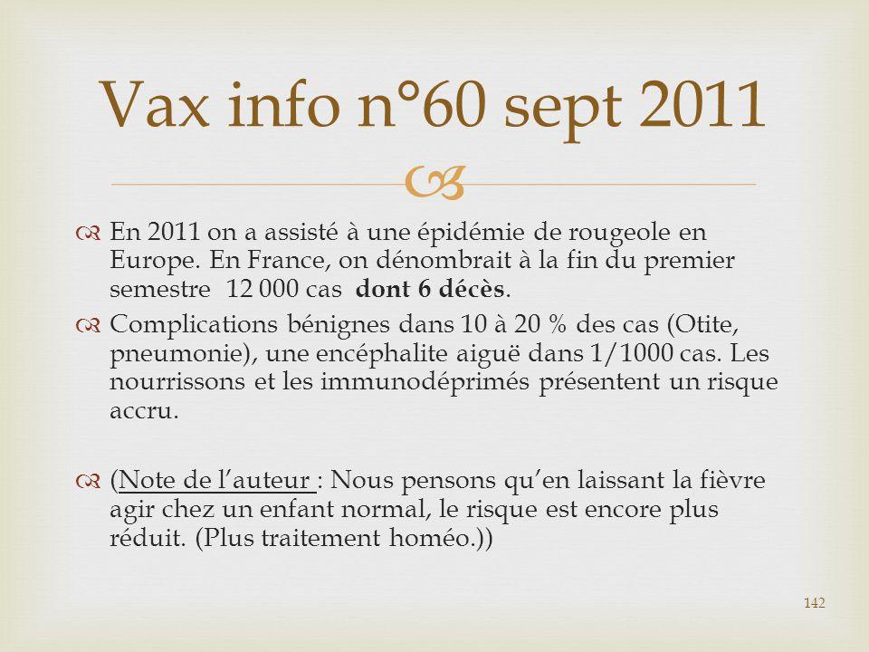   En 2011 on a assisté à une épidémie de rougeole en Europe. En France, on dénombrait à la fin du premier semestre 12 000 cas dont 6 décès.  Compli