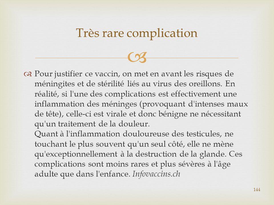   Pour justifier ce vaccin, on met en avant les risques de méningites et de stérilité liés au virus des oreillons. En réalité, si l'une des complica