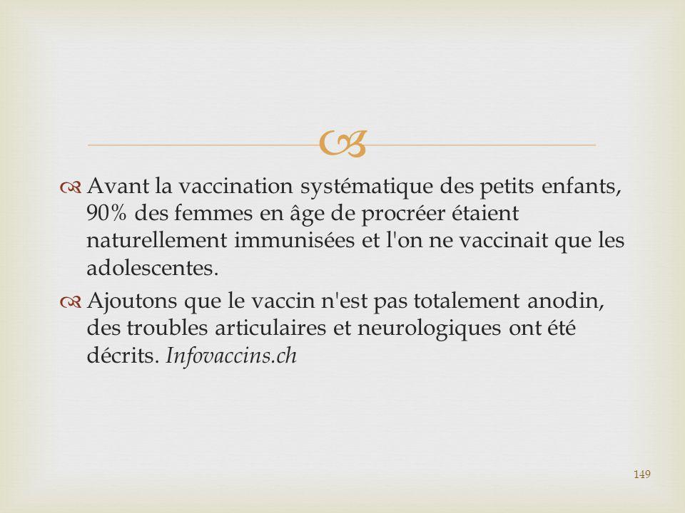   Avant la vaccination systématique des petits enfants, 90% des femmes en âge de procréer étaient naturellement immunisées et l'on ne vaccinait que