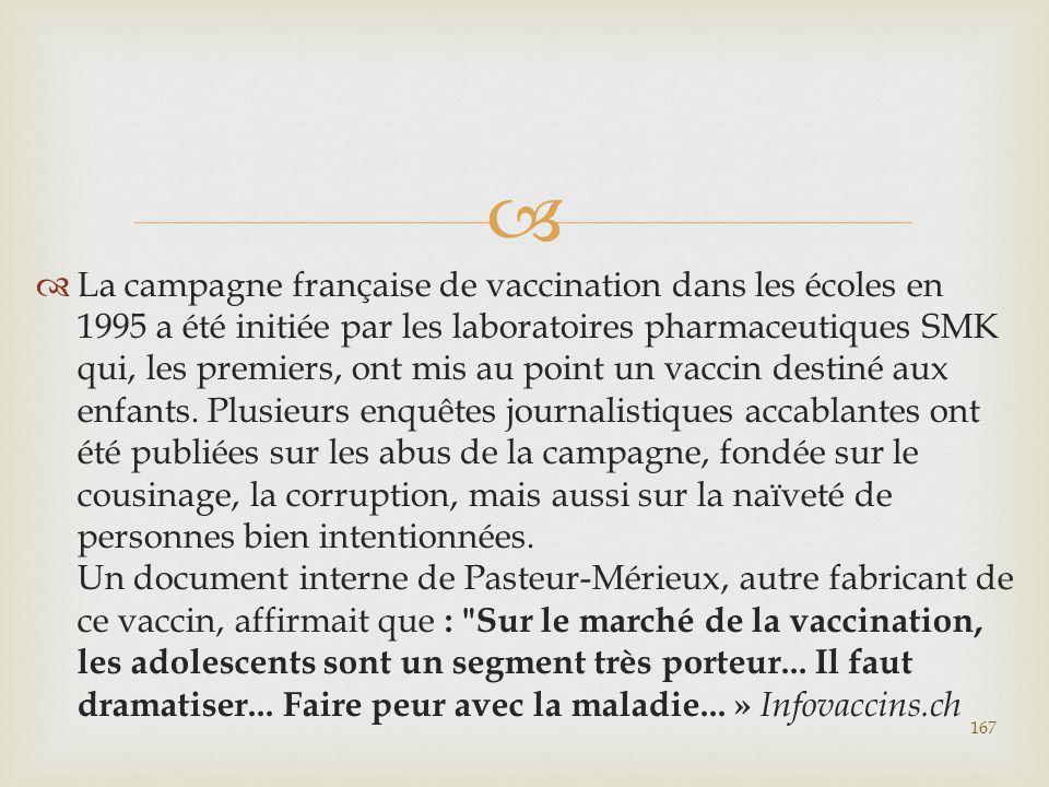   La campagne française de vaccination dans les écoles en 1995 a été initiée par les laboratoires pharmaceutiques SMK qui, les premiers, ont mis au