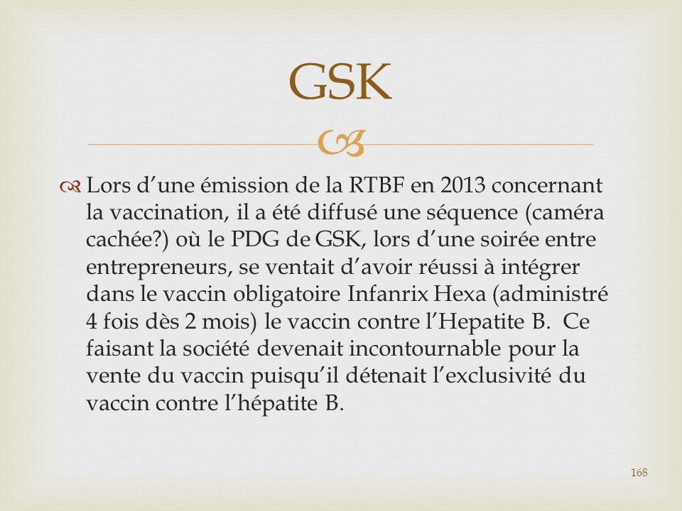   Lors d'une émission de la RTBF en 2013 concernant la vaccination, il a été diffusé une séquence (caméra cachée?) où le PDG de GSK, lors d'une soir