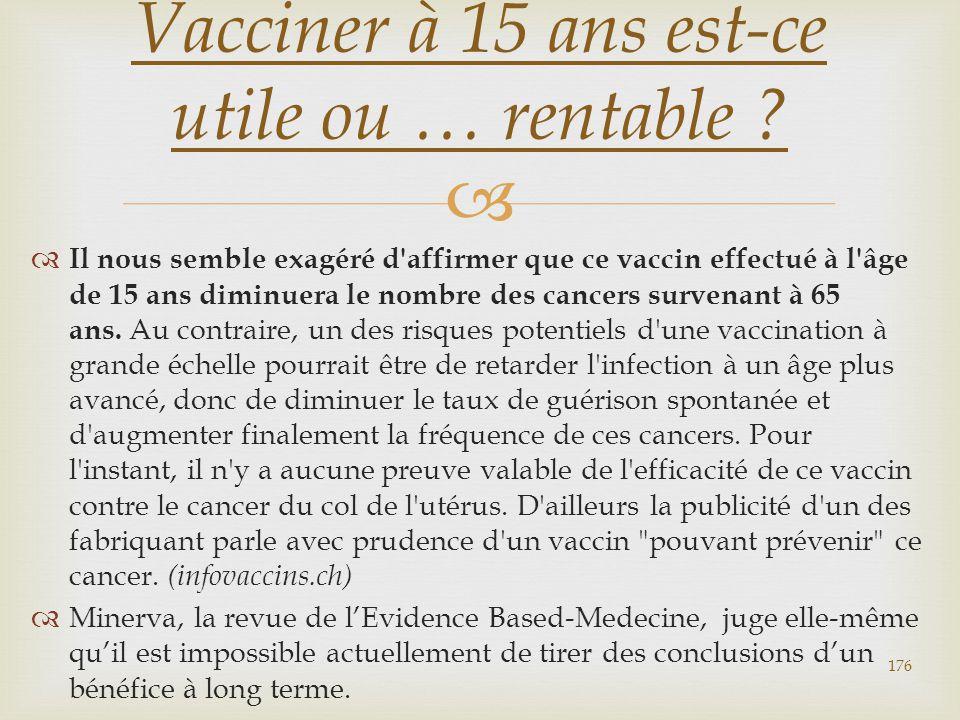   Il nous semble exagéré d'affirmer que ce vaccin effectué à l'âge de 15 ans diminuera le nombre des cancers survenant à 65 ans. Au contraire, un de