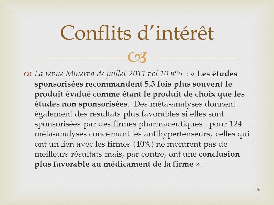   La revue Minerva de juillet 2011 vol 10 n°6 : « Les études sponsorisées recommandent 5,3 fois plus souvent le produit évalué comme étant le produi
