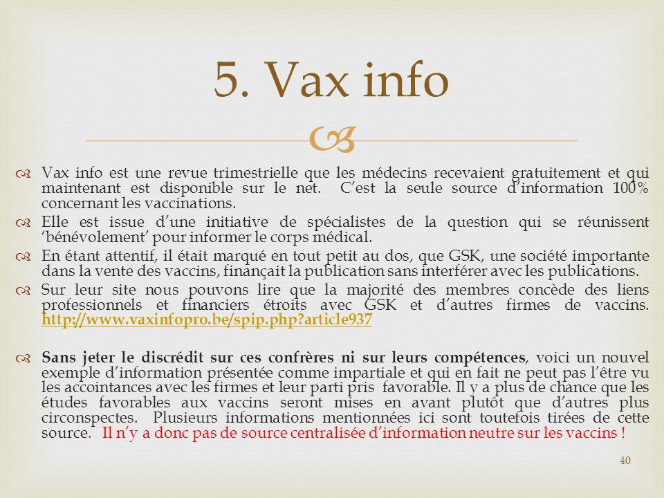   Vax info est une revue trimestrielle que les médecins recevaient gratuitement et qui maintenant est disponible sur le net. C'est la seule source d