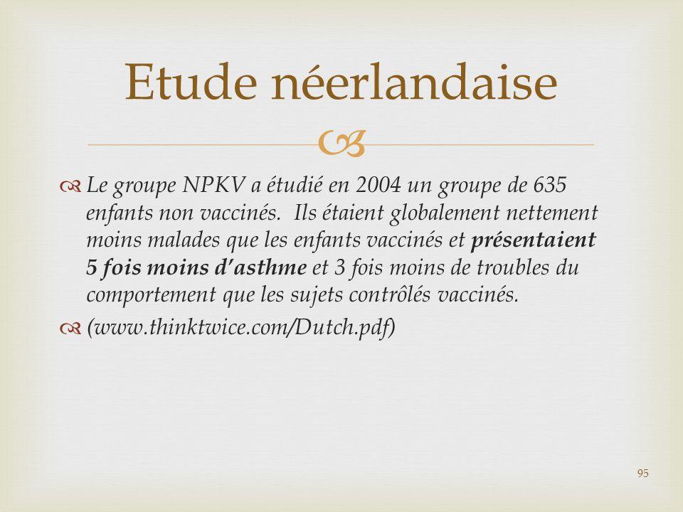   Le groupe NPKV a étudié en 2004 un groupe de 635 enfants non vaccinés. Ils étaient globalement nettement moins malades que les enfants vaccinés et