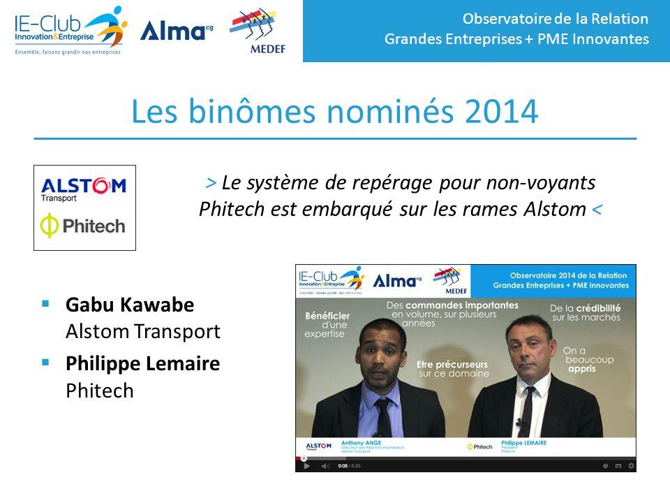 Observatoire de la Relation Grandes Entreprises + PME Innovantes Les binômes nominés 2014  Gabu Kawabe Alstom Transport  Philippe Lemaire Phitech >