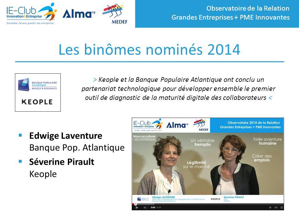Observatoire de la Relation Grandes Entreprises + PME Innovantes Les binômes nominés 2014  Edwige Laventure Banque Pop. Atlantique  Séverine Pirault