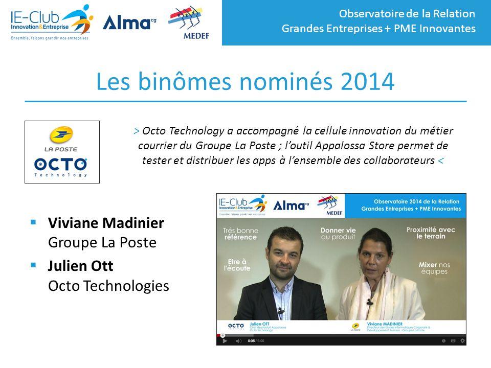 Observatoire de la Relation Grandes Entreprises + PME Innovantes Les binômes nominés 2014  Viviane Madinier Groupe La Poste  Julien Ott Octo Technol