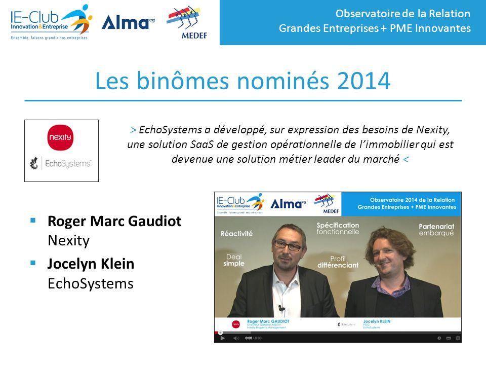 Observatoire de la Relation Grandes Entreprises + PME Innovantes Les binômes nominés 2014  Roger Marc Gaudiot Nexity  Jocelyn Klein EchoSystems > Ec