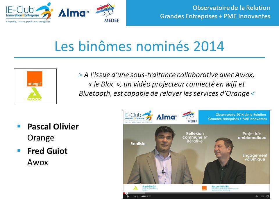 Observatoire de la Relation Grandes Entreprises + PME Innovantes Les binômes nominés 2014  Pascal Olivier Orange  Fred Guiot Awox > A l'issue d'une