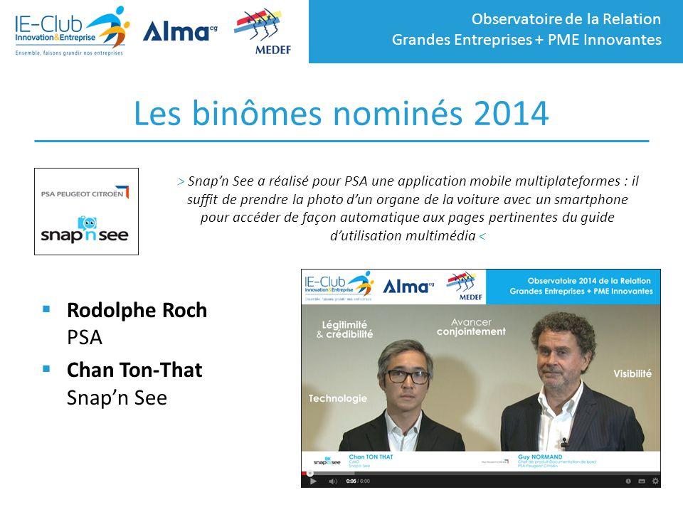 Observatoire de la Relation Grandes Entreprises + PME Innovantes Les binômes nominés 2014  Rodolphe Roch PSA  Chan Ton-That Snap'n See > Snap'n See
