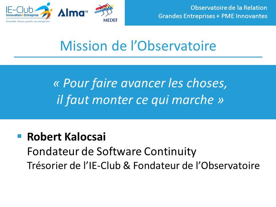 Observatoire de la Relation Grandes Entreprises + PME Innovantes Mission de l'Observatoire  Robert Kalocsai Fondateur de Software Continuity Trésorie