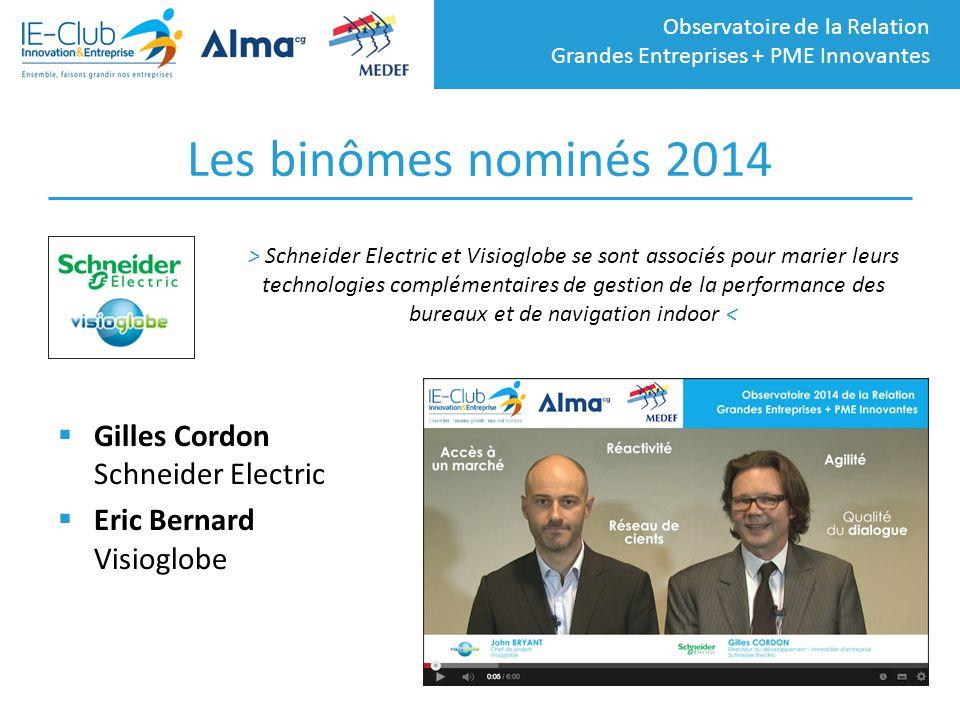 Observatoire de la Relation Grandes Entreprises + PME Innovantes Les binômes nominés 2014  Gilles Cordon Schneider Electric  Eric Bernard Visioglobe