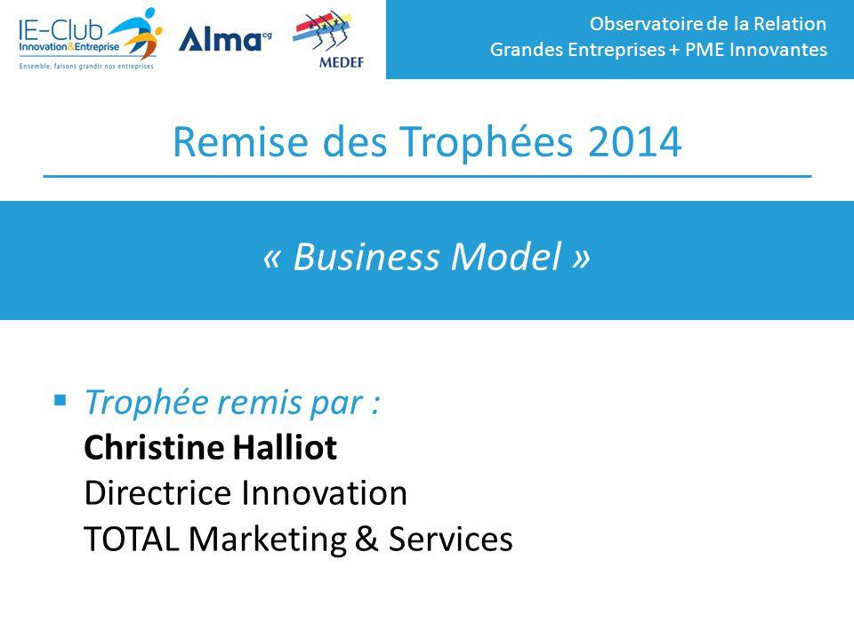 Observatoire de la Relation Grandes Entreprises + PME Innovantes Remise des Trophées 2014  Trophée remis par : Christine Halliot Directrice Innovatio