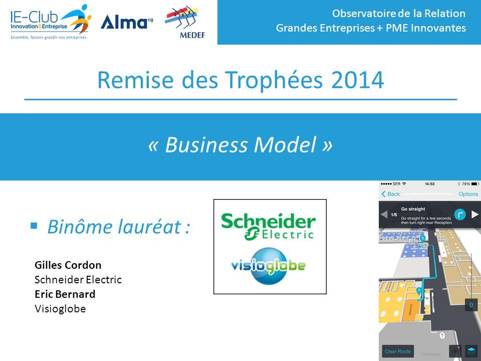 Observatoire de la Relation Grandes Entreprises + PME Innovantes Remise des Trophées 2014  Binôme lauréat : « Business Model » Gilles Cordon Schneide