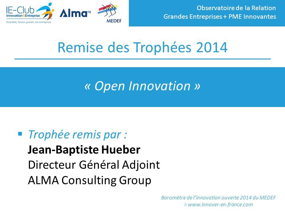 Observatoire de la Relation Grandes Entreprises + PME Innovantes Remise des Trophées 2014  Trophée remis par : Jean-Baptiste Hueber Directeur Général